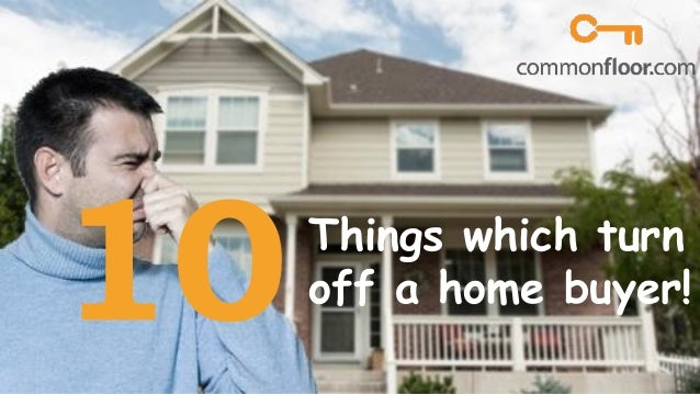 10 Things That Turn Off A Home Buyer
