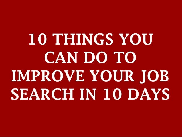 10 THINGS YOUCAN DO TOIMPROVE YOUR JOBSEARCH IN 10 DAYS