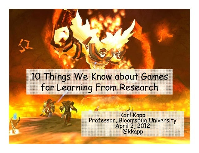 10 Things We Know about Games  for Learning From Research                       Karl Kapp            Professor, Bloomsbug ...