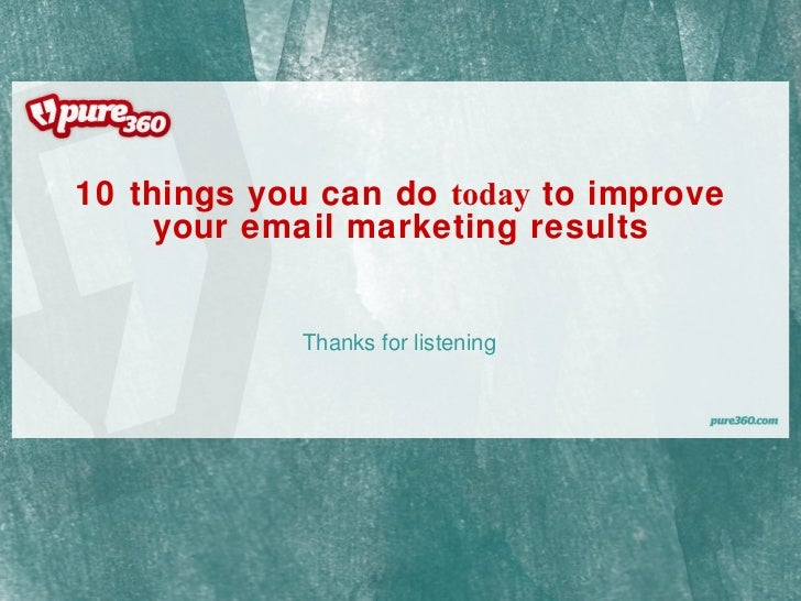 10 things you can do  today  to improve your email marketing results Thanks for listening