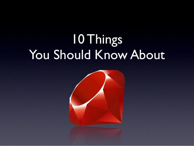10 Things You Should Know About Ruby