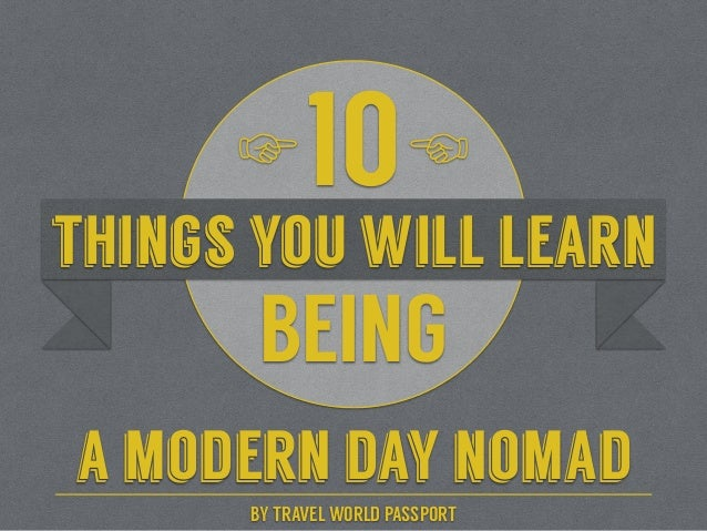 things you will learn 10 BEING a modern day nomad ☞☞ BY TRAVEL WORLD PASSPORT