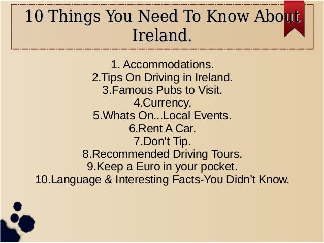10 Things You Need To Know About10 Things You Need To Know About Ireland.Ireland. 1. Accommodations. 2.Tips On Driving in ...