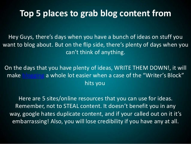 Top 5 places to grab blog content fromHey Guys, there's days when you have a bunch of ideas on stuff youwant to blog about...