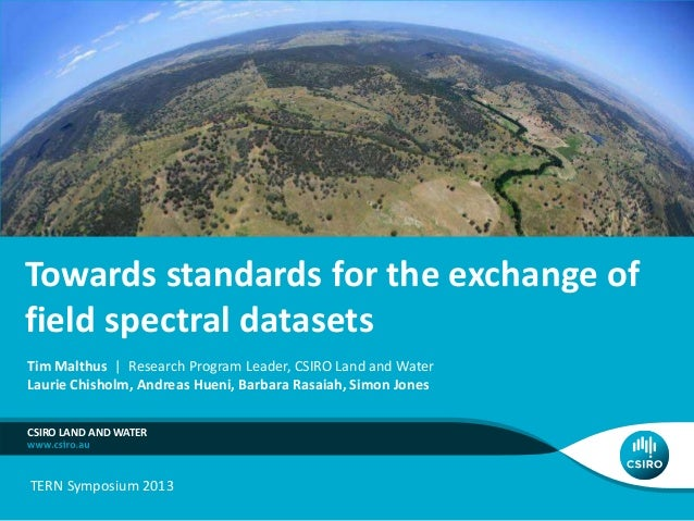 Towards standards for the exchange offield spectral datasetsTim Malthus | Research Program Leader, CSIRO Land and WaterLau...