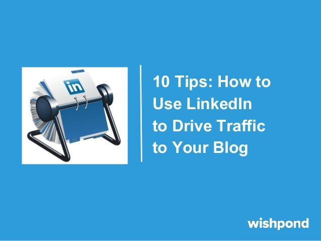 LinkedIn: 10 Tips to Drive Traffic to Your Blog