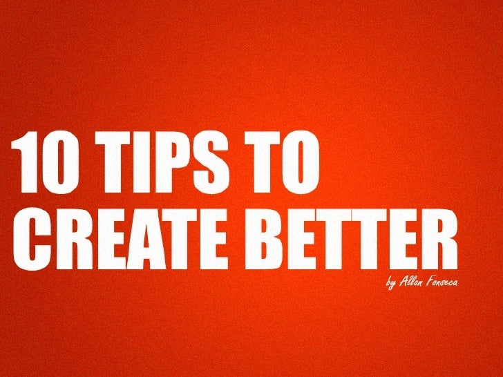 10 tips to create better
