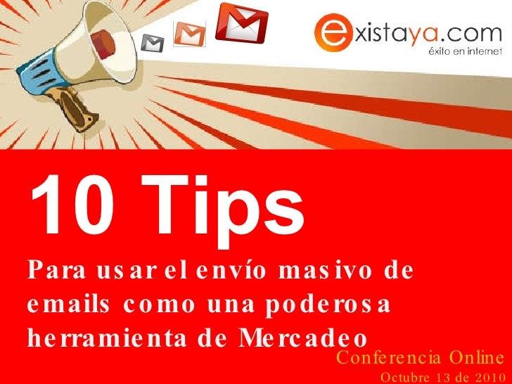 10 Tips Para usar el envío masivo de emails como una poderosa herramienta de Mercadeo Conferencia Online Octubre 13 de 2010