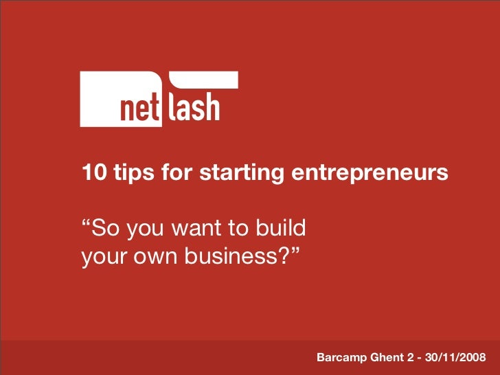 "10 tips for starting entrepreneurs         Titel tekst  ""So youBeschrijving to build         want slide your own business?..."