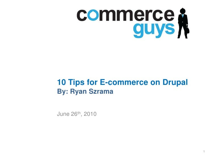 10 Tips for E-commerce on DrupalBy: Ryan Szrama<br />June 26th, 2010<br />1<br />