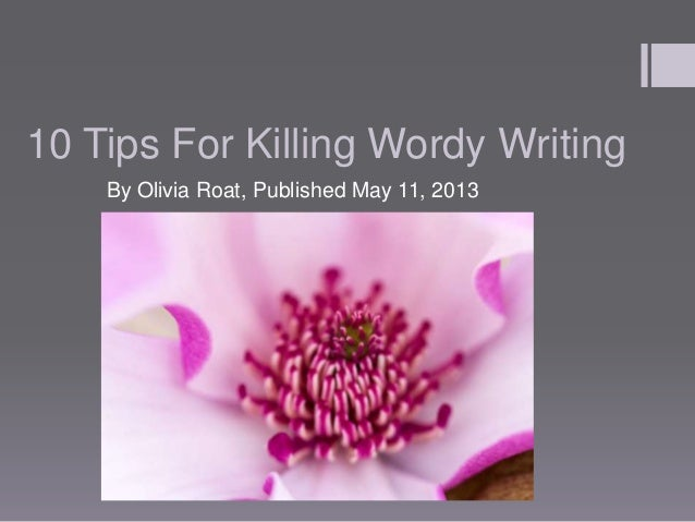 10 Tips For Killing Wordy WritingBy Olivia Roat, Published May 11, 2013