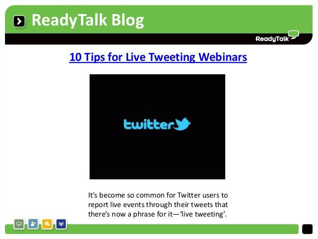 ReadyTalk Blog    10 Tips for Live Tweeting Webinars       It's become so common for Twitter users to       report live ev...