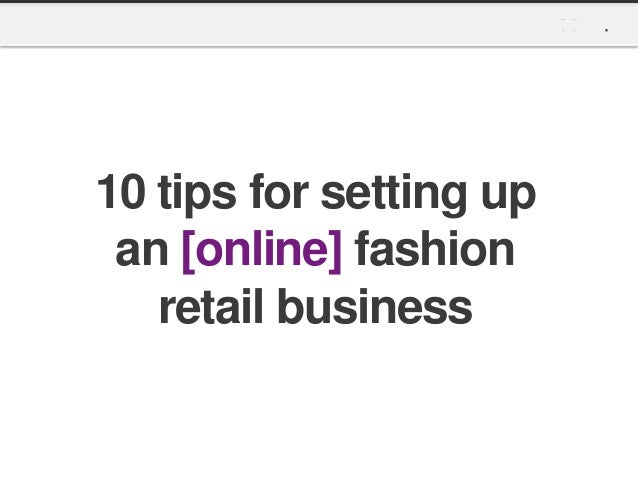 10 tips for setting up an online fashion retail business