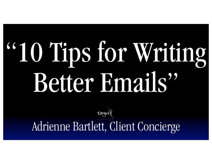 """""""10 Tips for Writing   Better Emails""""   Adrienne Bartlett, Client Concierge"""