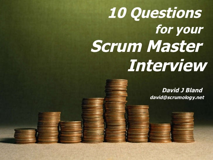 10 Questions   for your  Scrum Master  Interview David J Bland  [email_address]