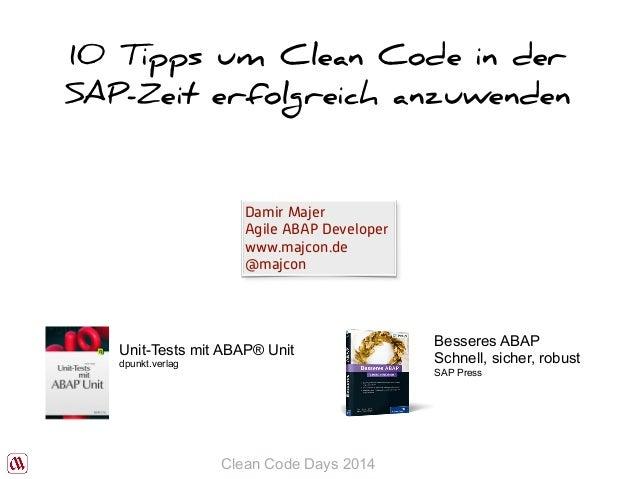 10 Tipps um Clean Code in der  SAP-Zeit erfolgreich anzuwenden  Damir Majer  Agile ABAP Developer  www.majcon.de  @majcon ...
