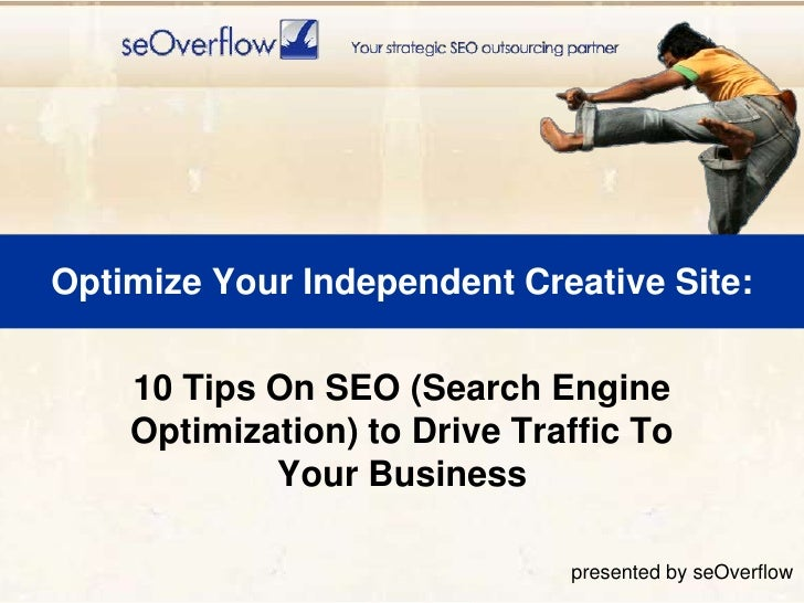 Optimize Your Independent Creative Site:<br />10 Tips On SEO (Search Engine Optimization) to Drive Traffic To Your Busines...