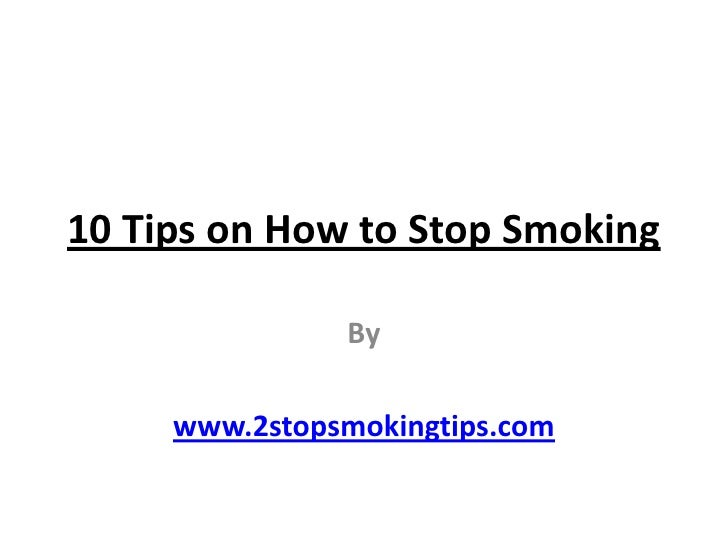 10 Tips on How to Stop Smoking<br />By<br />www.2stopsmokingtips.com<br />