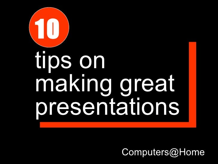 10 tips on making stunning presentations