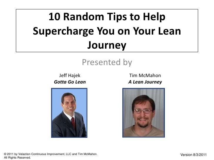 10 Random Tips to Help Supercharge You on Your Lean Journey<br />Presented by<br />Jeff Hajek<br />Gotta Go Lean<br />Tim ...