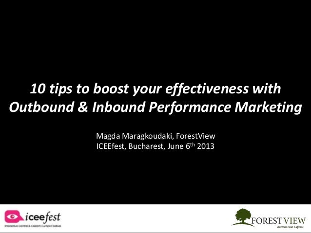 10 tips to boost your effectiveness with Outbound & Inbound Performance Marketing Magda Maragkoudaki, ForestView ICEEfest,...