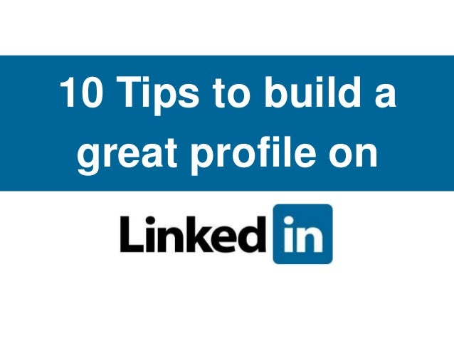 10 Tips to build a great profile on