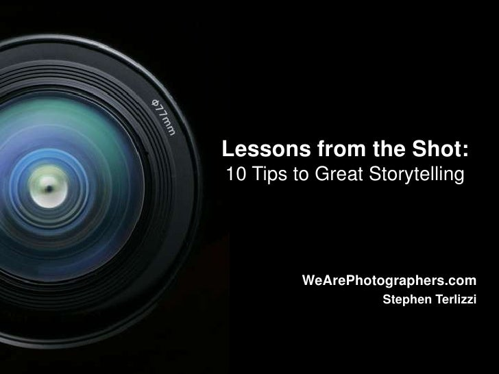 1<br />Lessons from the Shot: 10 Tips to Great Storytelling<br />WeArePhotographers.com<br />Stephen Terlizzi<br />1<br />