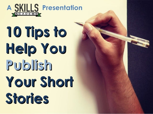 10 Tips to10 Tips to Help YouHelp You PublishPublish Your ShortYour Short StoriesStories A Presentation