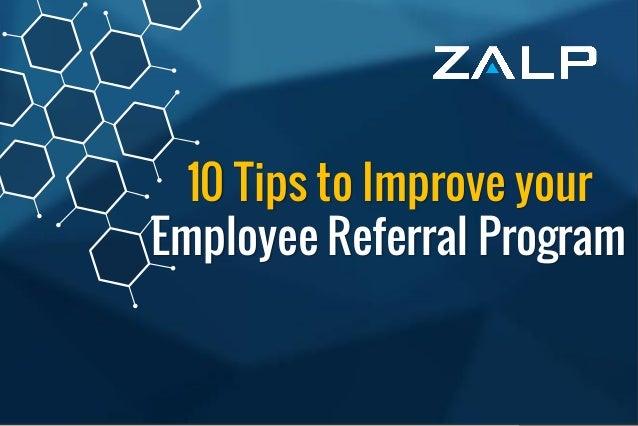 10 Tipsto Improveyour Employee ReferralProgram 10 Tips to Improve your Employee Referral Program