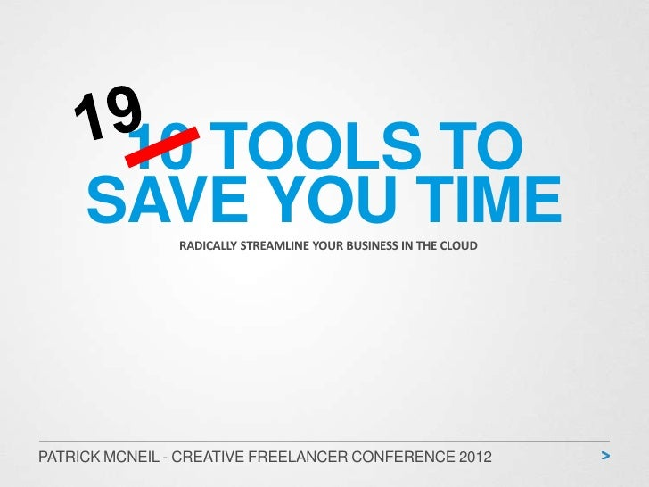 10 TOOLS TO     SAVE YOU TIME                RADICALLY STREAMLINE YOUR BUSINESS IN THE CLOUDPATRICK MCNEIL - CREATIVE FREE...