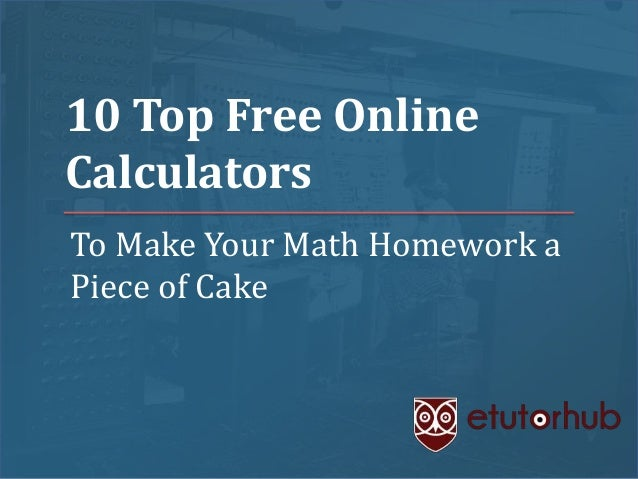 10 Top Free Online Calculators To Make Your Math Homework a Piece of Cake