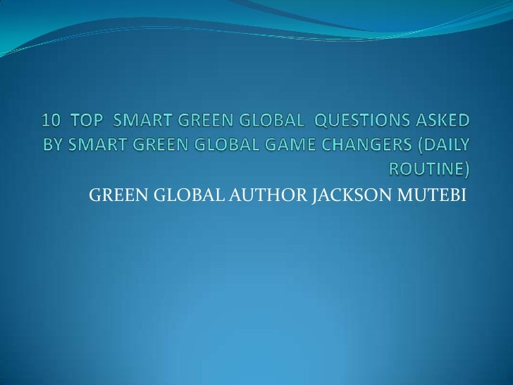 10  top  smart green global  questions asked by
