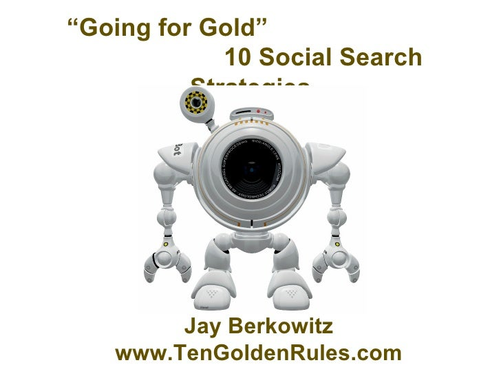 """"""" Going for Gold""""  10 Social Search Strategies Jay Berkowitz www.TenGoldenRules.com"""