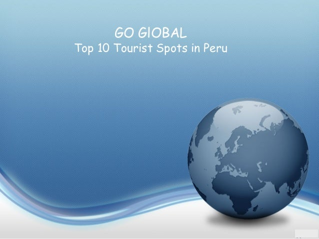 GO GlOBAL Top 10 Tourist Spots in Peru