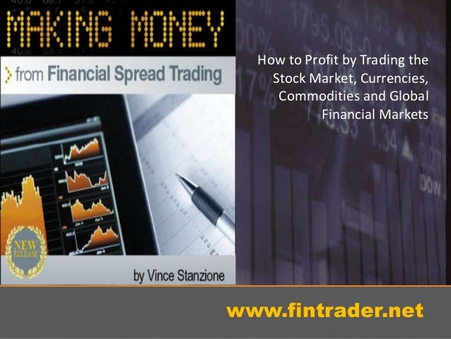 How to Profit by Trading the Stock Market, Currencies, Commodities and Global Financial Markets www.fintrader.net