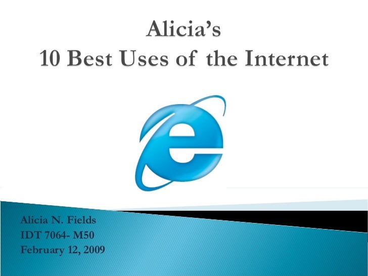 the use of internet is good 12 reasons not to use internet explorer, ever i consider it good defensive programs that use the internet explorer html rendering engine to display.