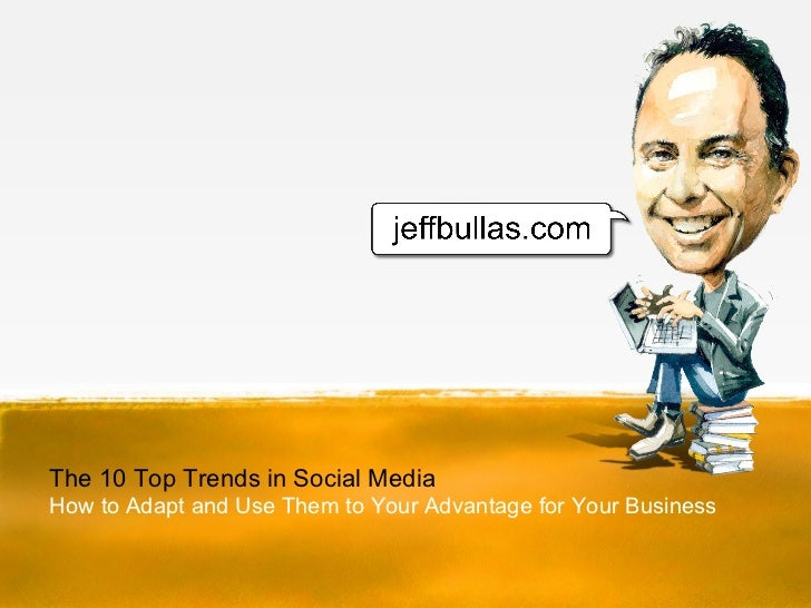 The Top 10 Ttrends in Social Media - How to Adapt and Use them to your Advantage for your Business