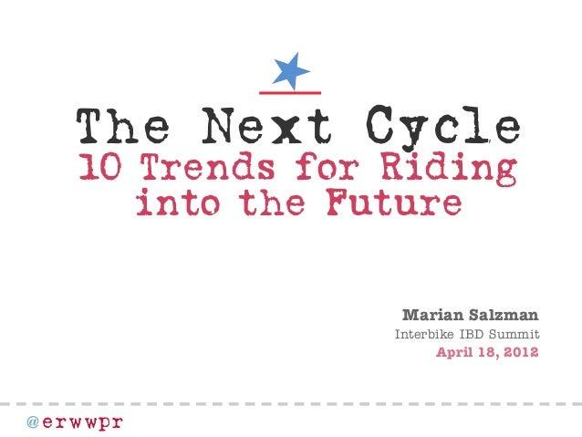 @ erwwpr TheNextCycle 10TrendsforRiding intotheFuture Marian Salzman Interbike IBD Summit April 18, 2012