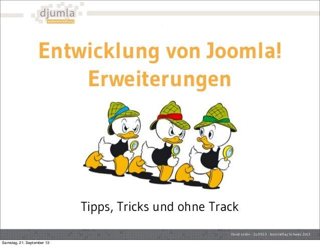Entwicklung von Joomla! Erweiterungen David Jardin - 21.09.13 - Joomla!Day Schweiz 2013 Tipps, Tricks und ohne Track Samst...