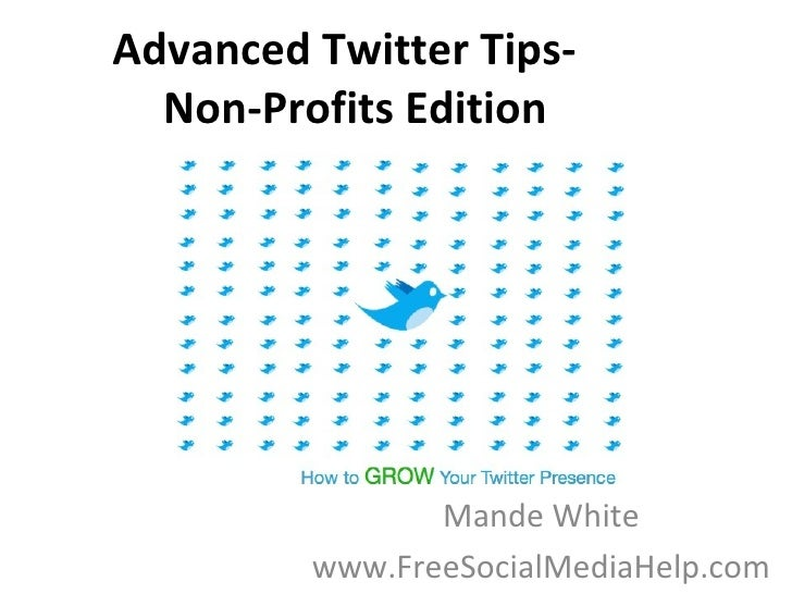 Advanced Twitter Tips-   Non-Profits Edition Mande White www.FreeSocialMediaHelp.com