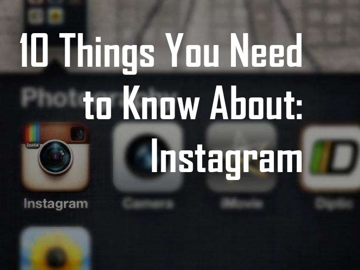 10 Things You Need    to Know About:         Instagram