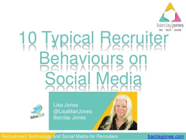 barclayjones.comRecruitment Technology and Social Media for Recruiters 10 Typical Recruiter Behaviours on Social Media Lis...