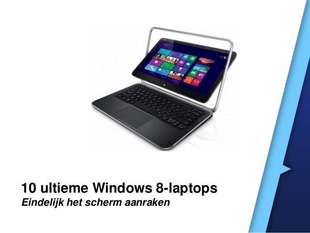 10 ultieme Windows 8-laptopsEindelijk het scherm aanraken