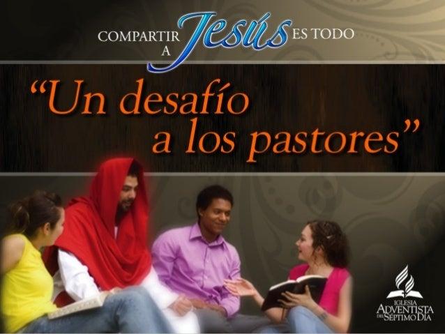 Compartir a Jesus es todo - 10 un desafio_a_los_pastores