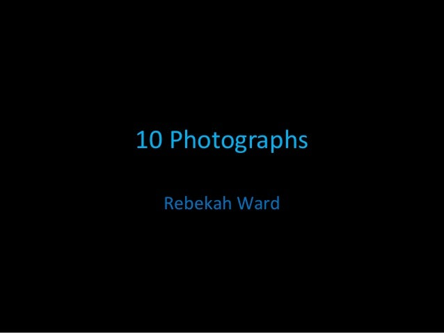 10 Photographs  Rebekah Ward