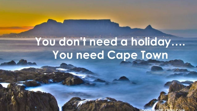 You don't need a holiday…. You need Cape Town
