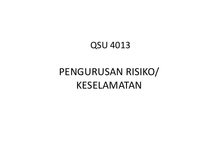 QSU 4013PENGURUSAN RISIKO/   KESELAMATAN