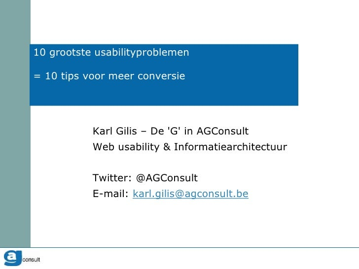 10 grootste usabilityproblemen= 10 tips voor meer conversie<br />Karl Gilis – De 'G' in AGConsult<br />Web usability & Inf...