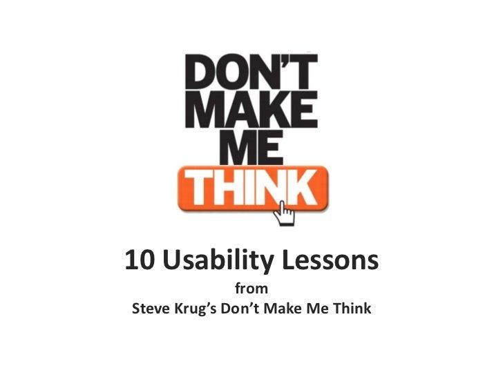 10 Usability Lessons              fromSteve Krug's Don't Make Me Think