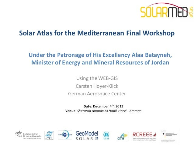 Solar Atlas for the Mediterranean Final Workshop  Under the Patronage of His Excellency Alaa Batayneh,   Minister of Energ...